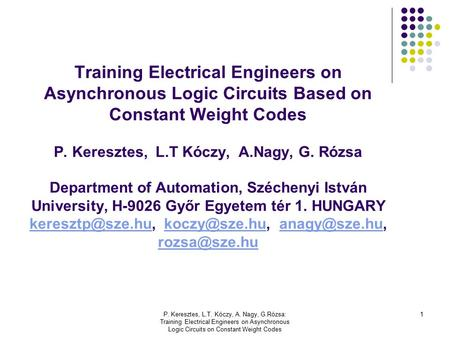P. Keresztes, L.T. Kóczy, A. Nagy, G.Rózsa: Training Electrical Engineers on Asynchronous Logic Circuits on Constant Weight Codes 1 Training Electrical.