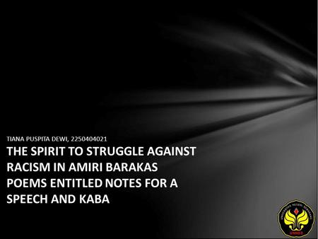 TIANA PUSPITA DEWI, 2250404021 THE SPIRIT TO STRUGGLE AGAINST RACISM IN AMIRI BARAKAS POEMS ENTITLED NOTES FOR A SPEECH AND KABA.