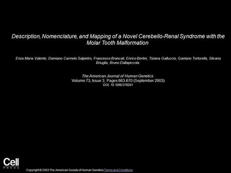 Description, Nomenclature, and Mapping of a Novel Cerebello-Renal Syndrome with the Molar Tooth Malformation Enza Maria Valente, Damiano Carmelo Salpietro,