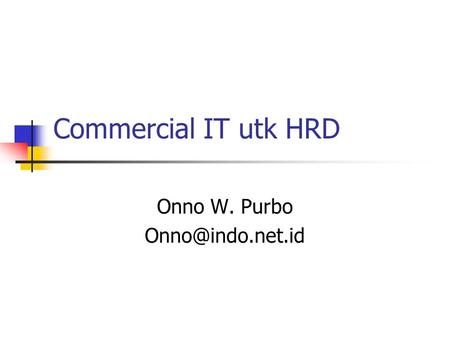 Commercial IT utk HRD Onno W. Purbo