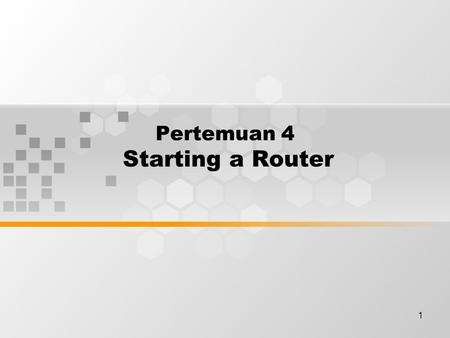 1 Pertemuan 4 Starting a Router. Discussion Topics Initial startup of Cisco routers Router LED indicators The initial router bootup Establish a console.