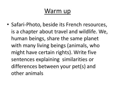 Warm up Safari-Photo, beside its French resources, is a chapter about travel and wildlife. We, human beings, share the same planet with many living beings.