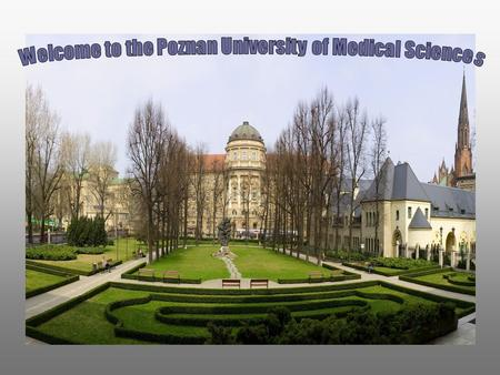 Poznan is the fifth largest city in Poland 4 year MD program 6 year MD program 5 year DDS program 6 year Pharm MD program 5 year Msc Pharmacy program.