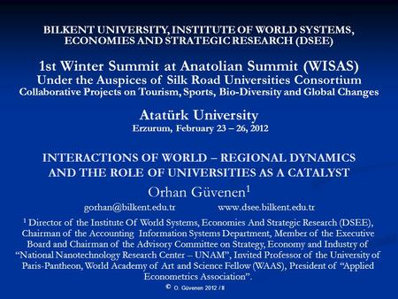 O. Güvenen 2012 / II INTERACTIONS OF WORLD – REGIONAL DYNAMICS AND THE ROLE OF UNIVERSITIES AS A CATALYST Orhan Güvenen 1