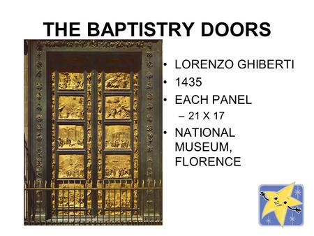 THE BAPTISTRY DOORS LORENZO GHIBERTI 1435 EACH PANEL –21 X 17 NATIONAL MUSEUM, FLORENCE.
