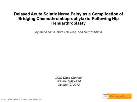 Delayed Acute Sciatic Nerve Palsy as a Complication of Bridging Chemothromboprophylaxis Following Hip Hemiarthroplasty by Metin Uzun, Burak Beksaç, and.
