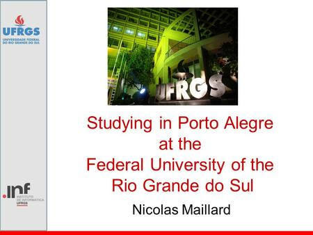 Studying in Porto Alegre at the Federal University of the Rio Grande do Sul Nicolas Maillard.