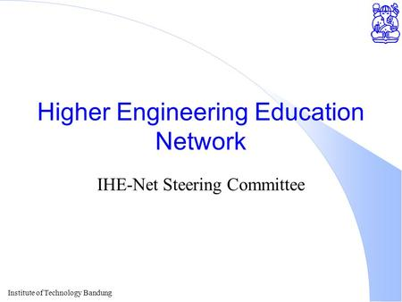 Institute of Technology Bandung Higher Engineering Education Network IHE-Net Steering Committee.