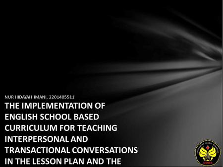 NUR HIDAYAH IMANI, 2201405511 THE IMPLEMENTATION OF ENGLISH SCHOOL BASED CURRICULUM FOR TEACHING INTERPERSONAL AND TRANSACTIONAL CONVERSATIONS IN THE LESSON.