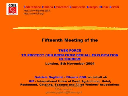 IUF- Filcams CGIL 8th November 2004 - London - Fifteenth Meeting of the TASK FORCE TO PROTECT CHILDREN FROM SEXUAL EXPLOITATION.