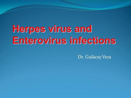 Dr. Gulácsy Vera Herpes virus and Enterovirus infections.