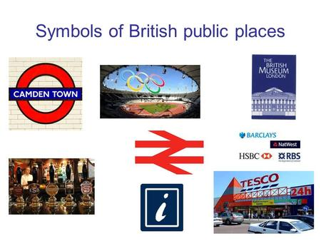 Symbols of British public places. Where can people do the following activities? Travellers / Tourists People / Sick people Visitors / workers / drivers.