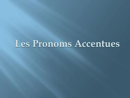 Les Pronoms Accentues or stressed pronouns are used to emphasize a noun or pronoun that refers to a person. French stressed pronouns correspond in some.