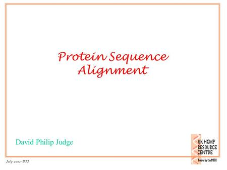 Protein Sequence Alignment 1 July 2002- DPJ David Philip Judge.