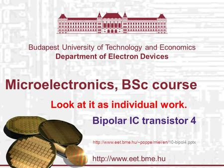 Budapest University of Technology and Economics Department of Electron Devices Microelectronics, BSc course Bipolar IC transistor.