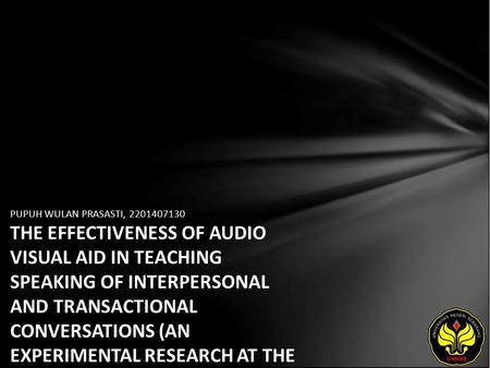 PUPUH WULAN PRASASTI, 2201407130 THE EFFECTIVENESS OF AUDIO VISUAL AID IN TEACHING SPEAKING OF INTERPERSONAL AND TRANSACTIONAL CONVERSATIONS (AN EXPERIMENTAL.
