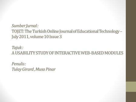 Sumber Jurnal : TOJET: The Turkish Online Journal of Educational Technology – July 2011, volume 10 Issue 3 Tajuk : A USABILITY STUDY OF INTERACTIVE WEB-BASED.