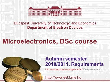 Budapest University of Technology and Economics Department of Electron Devices Microelectronics, BSc course Autumn semester 2010/2011,