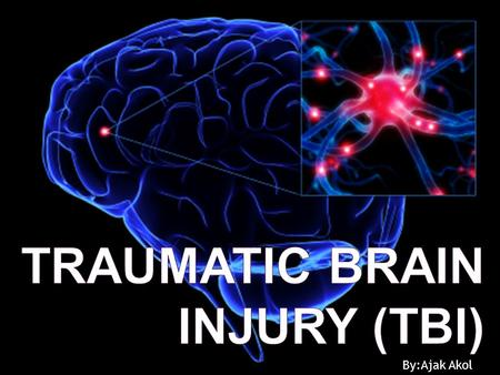 By:Ajak Akol.  Anatomy or system affected: Brain  Definition: injury to the brain that usually results from an accident.