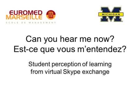 Can you hear me now? Est-ce que vous m'entendez? Student perception of learning from virtual Skype exchange.