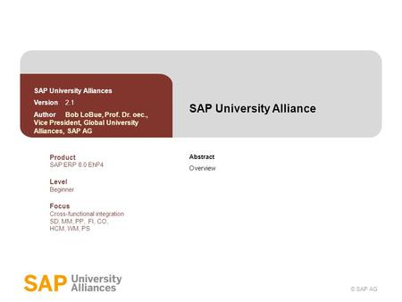 © SAP AG SAP University Alliance Abstract Overview SAP University Alliances Version 2.1 Author Bob LoBue, Prof. Dr. oec., Vice President, Global University.