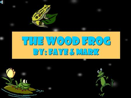 THE WOOD FROG BY: FAYE & MARK Table of Contents Title Page Table of Contents Introduction What the Wood Frog Eats Tadpole Measurements About the Wood.