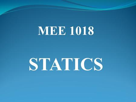 MEE 1018 STATICS. CONTENTS 1. INTRODUCTION TO STATICS  Definition of Mechanics  Basic Concepts  Newton's Laws  Units.