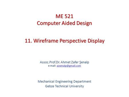 11. Wireframe Perspective Display   Assoc.Prof.Dr. Ahmet Zafer Şenalp   Mechanical Engineering Department.