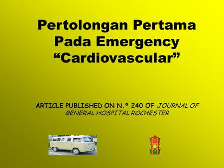 "Pertolongan Pertama Pada Emergency ""Cardiovascular"" ARTICLE PUBLISHED ON N.º 240 OF JOURNAL OF GENERAL HOSPITAL ROCHESTER."