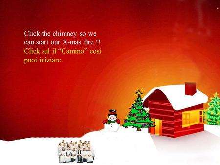 "Click the chimney so we can start our X-mas fire !! Click sul il ""Camino"" così puoi iniziare."