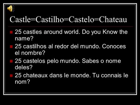 Castle=Castilho=Castelo=Chateau 25 castles around world. Do you Know the name? 25 castilhos al redor del mundo. Conoces el nombre? 25 castelos pelo mundo.