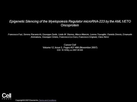 Epigenetic Silencing of the Myelopoiesis Regulator microRNA-223 by the AML1/ETO Oncoprotein Francesco Fazi, Serena Racanicchi, Giuseppe Zardo, Linda M.