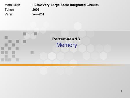 1 Pertemuan 13 Memory Matakuliah: H0362/Very Large Scale Integrated Circuits Tahun: 2005 Versi: versi/01.
