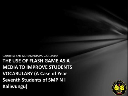 GALUH HAPSARI MUTU MANIKAM, 2201906004 THE USE OF FLASH GAME AS A MEDIA TO IMPROVE STUDENTS VOCABULARY (A Case of Year Seventh Students of SMP N I Kaliwungu)
