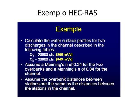 Exemplo HEC-RAS (566 m 3 /s) (849 m 3 /s). Exemplo HEC-RAS Section 1Section 2Section 3 Down L = 0mDown L = 457mDown L = 640m XYXYXY 0.012.30.013.30.014.1.