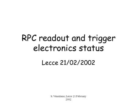 S. Veneziano, Lecce 21 February 2002 RPC readout and trigger electronics status Lecce 21/02/2002.