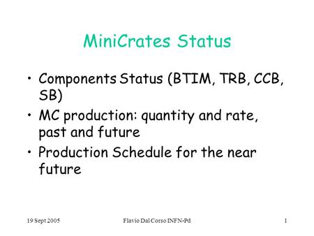 19 Sept 2005Flavio Dal Corso INFN-Pd1 MiniCrates Status Components Status (BTIM, TRB, CCB, SB) MC production: quantity and rate, past and future Production.