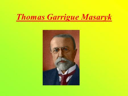 Thomas Garrigue Masaryk. Life Thomas Garrigue Masaryk was born on 7th March 1850 in Hodonin and died on 14th September 1937 in Lany. Masaryk was educator,