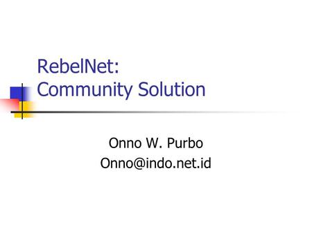 RebelNet: Community Solution Onno W. Purbo