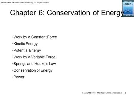 Fisica Generale - Alan Giambattista, Betty McCarty Richardson Copyright © 2008 – The McGraw-Hill Companies s.r.l. 1 Chapter 6: Conservation of Energy Work.