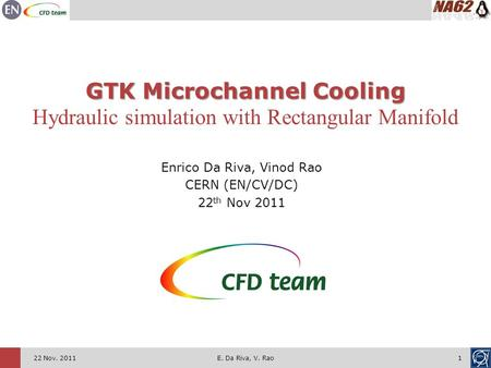 122 Nov. 2011 GTK Microchannel Cooling Hydraulic simulation with Rectangular Manifold Enrico Da Riva, Vinod Rao CERN (EN/CV/DC) 22 th Nov 2011 E. Da Riva,