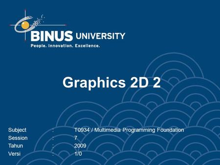 Graphics 2D 2 Subject:T0934 / Multimedia Programming Foundation Session:7 Tahun:2009 Versi:1/0.