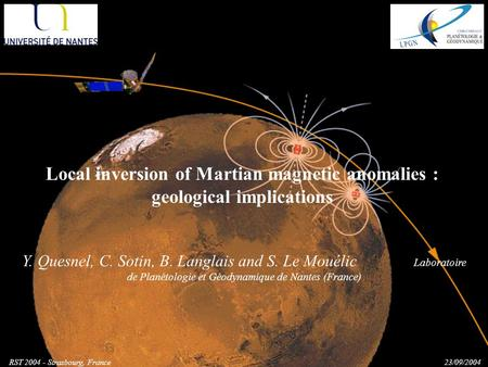 Local inversion of Martian magnetic anomalies : geological implications Y. Quesnel, C. Sotin, B. Langlais and S. Le Mouélic Laboratoire de Planétologie.