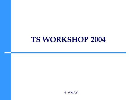 TS WORKSHOP 2004 4 - 6 MAY. LHC & EXPERIMENTS I 4 MAY (08:30->12:30) Chair: K. Potter.
