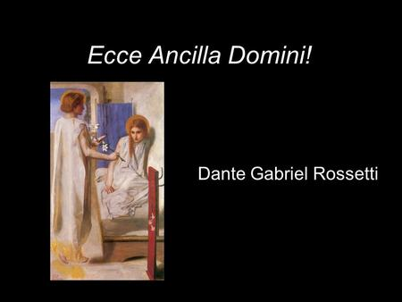 Ecce Ancilla Domini! Dante Gabriel Rossetti. John Ruskin and D. G. Rossetti William Downey June 29, 1863 Albumen Print.