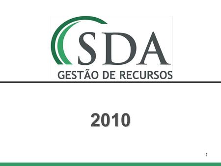 1 2010. SDA Gestão de Recursos Overview Produce non correlated absolute returns Focus on Brazilian financial arbitrage opportunities Produce non correlated.