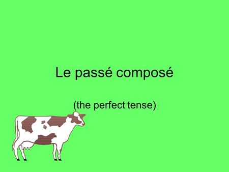 Le passé composé (the perfect tense). The perfect tense – Le passé composé In French you use the perfect tense (le passé composé) to say what you have.