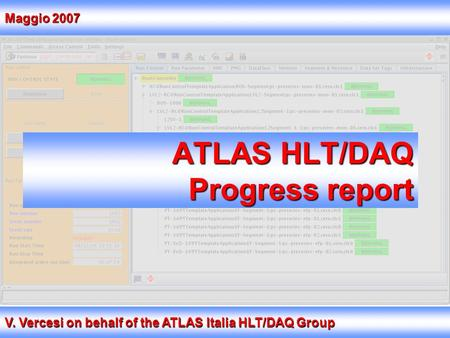 ATLAS HLT/DAQ Progress report V. Vercesi on behalf of the ATLAS Italia HLT/DAQ Group Maggio 2007.