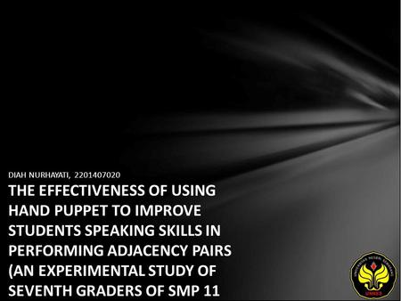 DIAH NURHAYATI, 2201407020 THE EFFECTIVENESS OF USING HAND PUPPET TO IMPROVE STUDENTS SPEAKING SKILLS IN PERFORMING ADJACENCY PAIRS (AN EXPERIMENTAL STUDY.