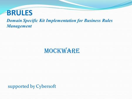 BRULES Domain Specific Kit Implementation for Business Rules Management MOCKWARE supported by Cybersoft.